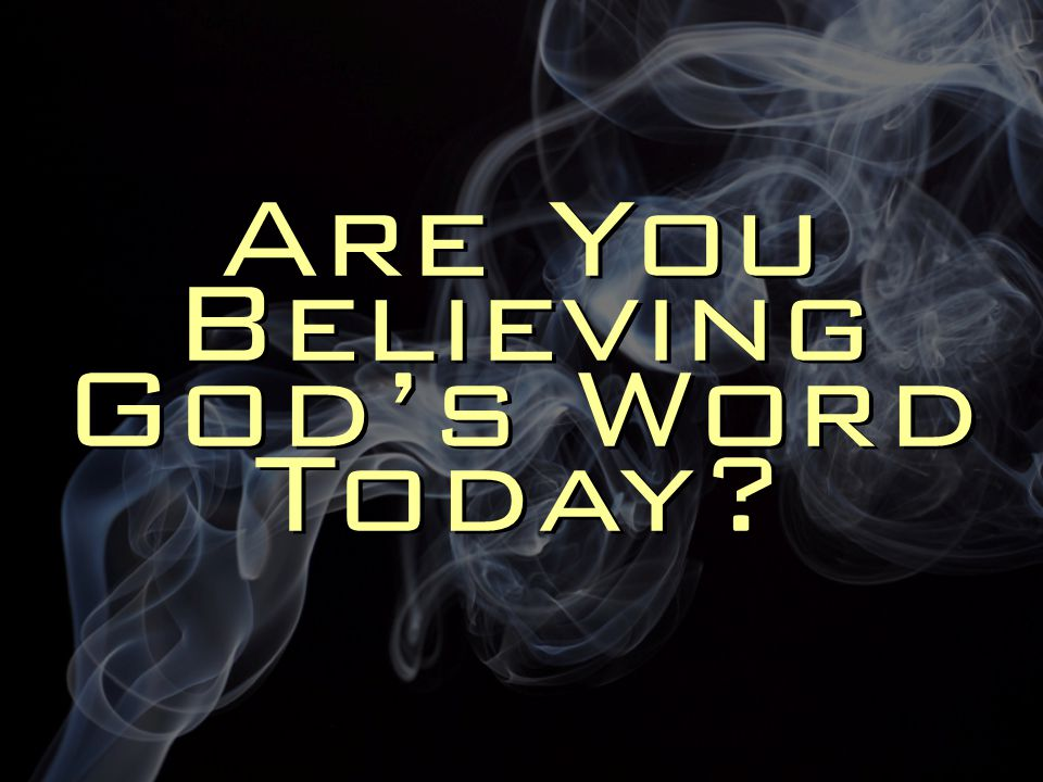 Are You Believing God's Word Today?