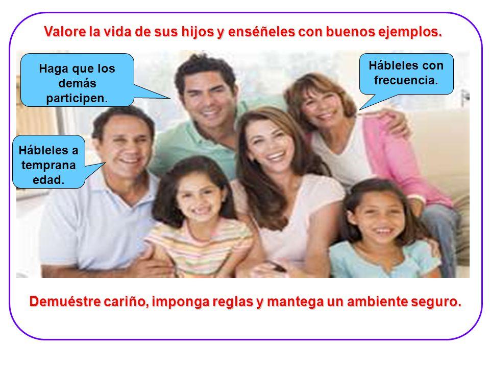 Valore la vida de sus hijos y enséñeles con buenos ejemplos.