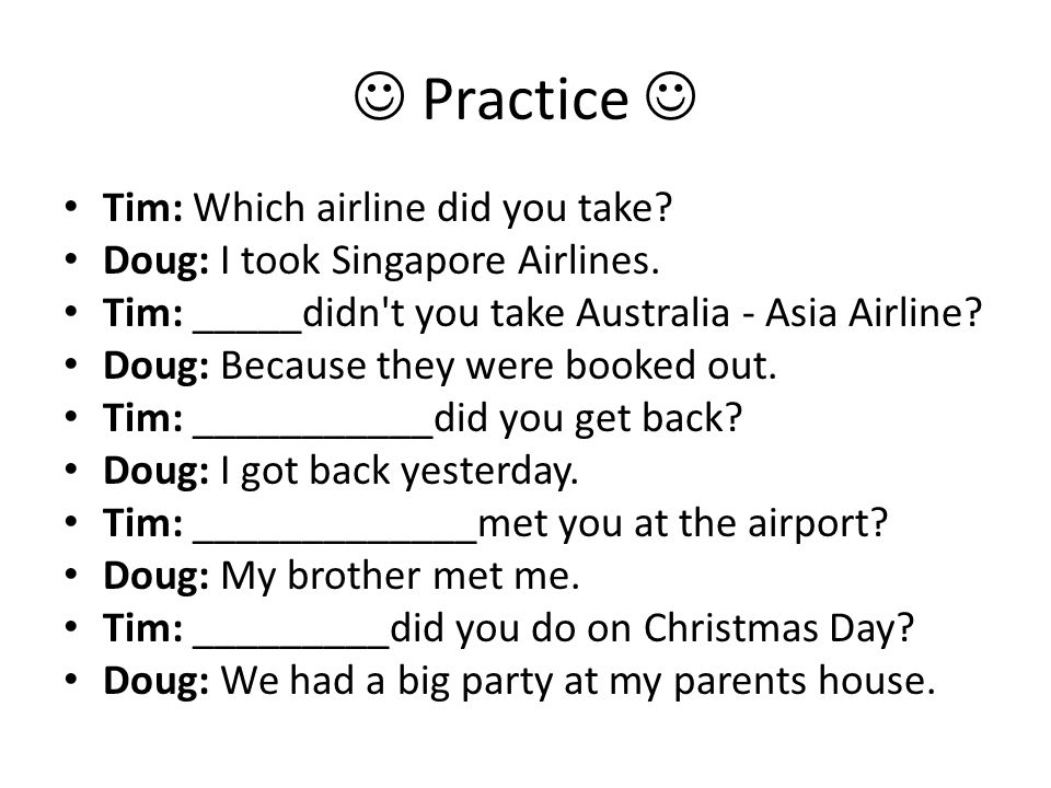 Practice Tim: Which airline did you take. Doug: I took Singapore Airlines.