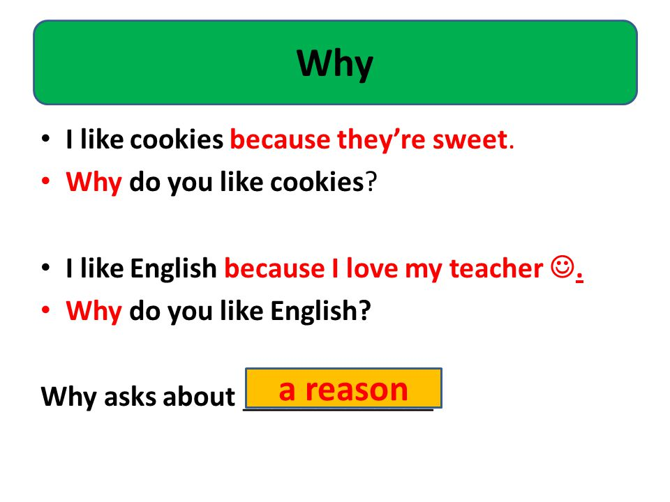 I like cookies because they're sweet. Why do you like cookies.