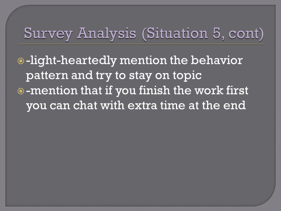  -light-heartedly mention the behavior pattern and try to stay on topic  -mention that if you finish the work first you can chat with extra time at the end