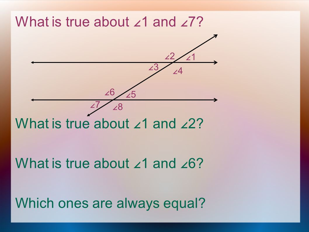 Which are supplementary to ∠1.Which are supplementary to ∠6.