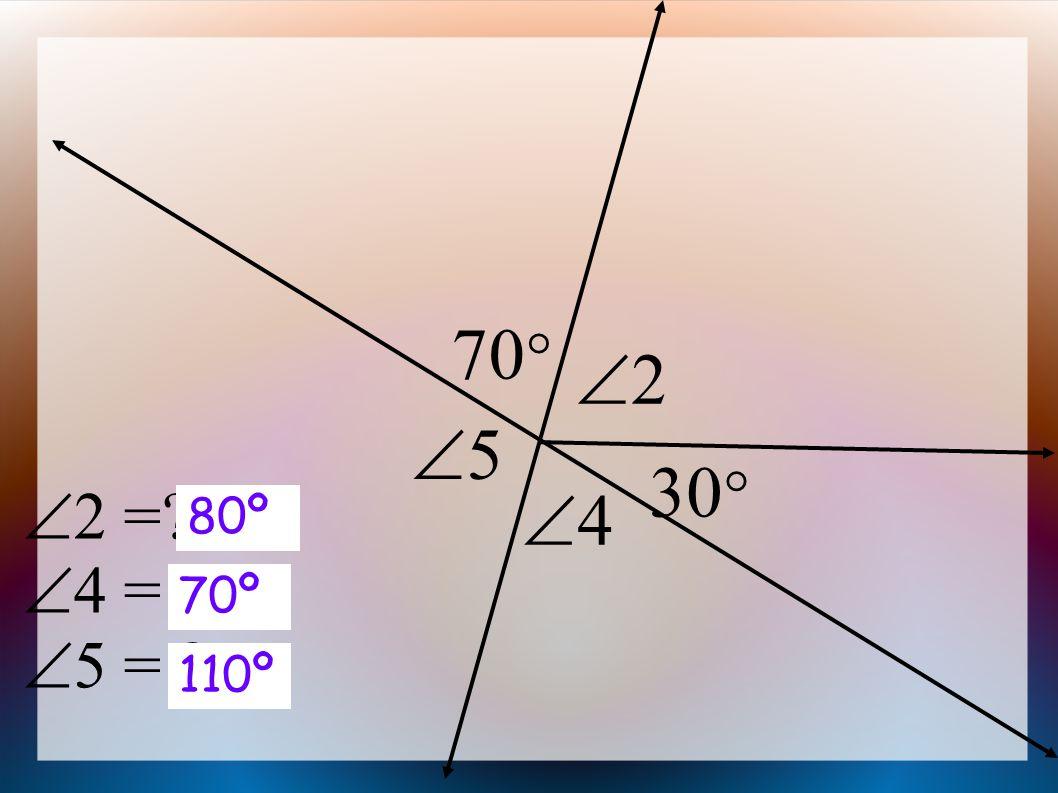  2 =  4 =  5 = 22 70  30  55 44 80º 70º 110º