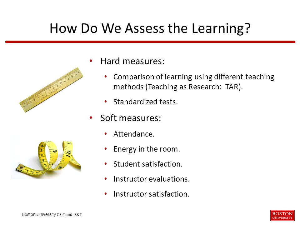 Boston University CEIT and IS&T How Do We Assess the Learning.
