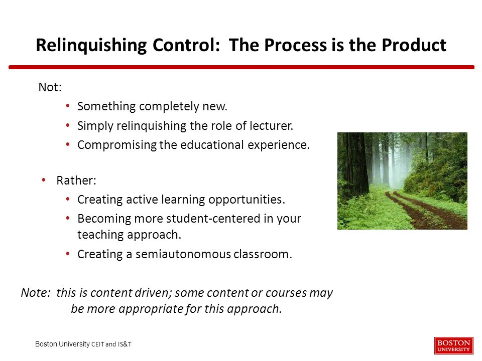 Boston University CEIT and IS&T Relinquishing Control: The Process is the Product Not: Something completely new.