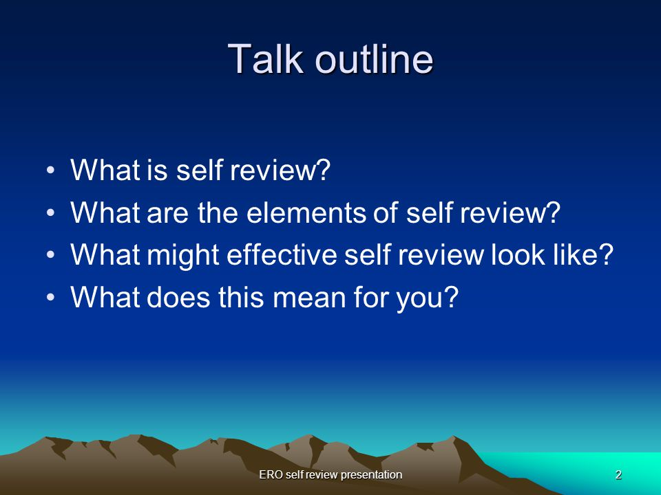 ERO self review presentation2 Talk outline What is self review.