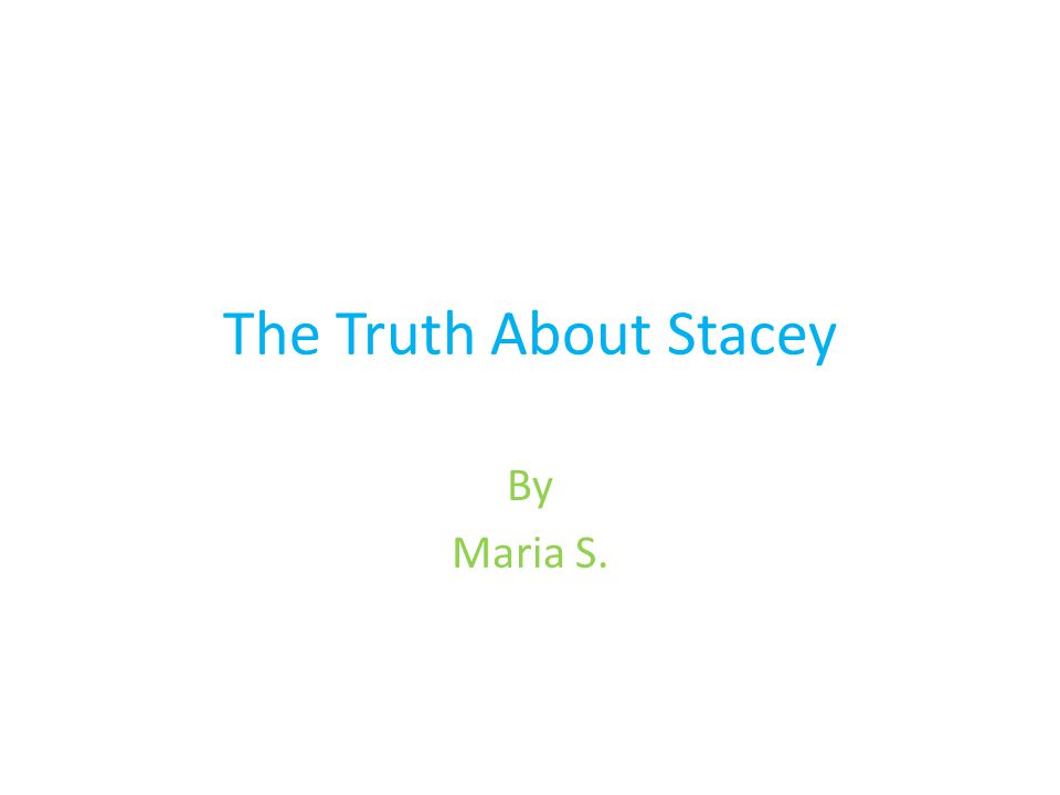 The Truth About Stacey By Maria S.