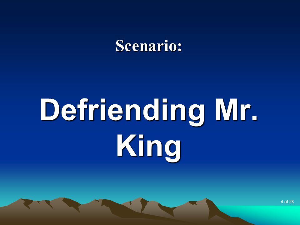 Scenario: Defriending Mr. King 4 of 28