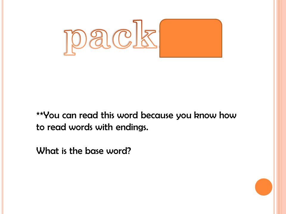 **You can read this word because you know how to read words with endings. What is the base word?