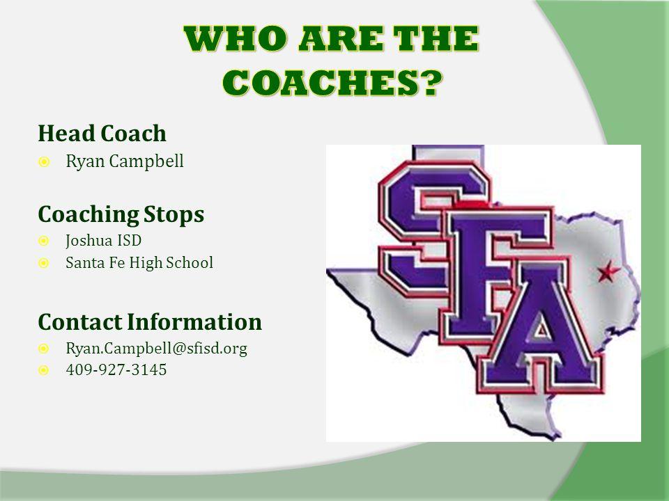 Head Coach  Ryan Campbell Coaching Stops  Joshua ISD  Santa Fe High School Contact Information  Ryan.Campbell@sfisd.org  409-927-3145