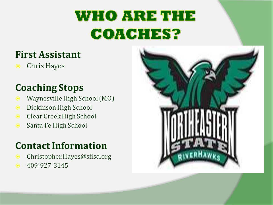 First Assistant  Chris Hayes Coaching Stops  Waynesville High School (MO)  Dickinson High School  Clear Creek High School  Santa Fe High School Contact Information  Christopher.Hayes@sfisd.org  409-927-3145