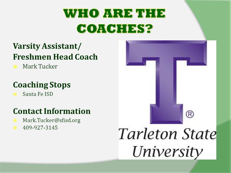 Varsity Assistant/ Freshmen Head Coach  Mark Tucker Coaching Stops  Santa Fe ISD Contact Information  Mark.Tucker@sfisd.org  409-927-3145