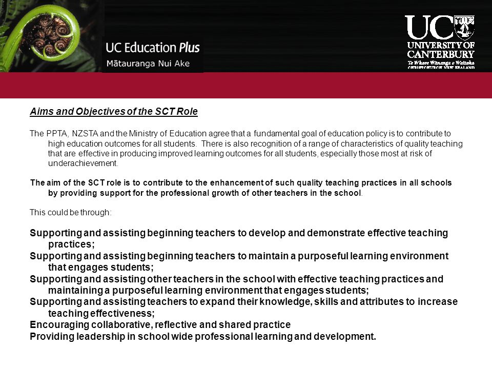 Aims and Objectives of the SCT Role The PPTA, NZSTA and the Ministry of Education agree that a fundamental goal of education policy is to contribute t