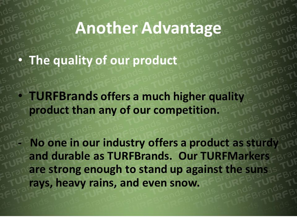 Another Advantage The quality of our product TURFBrands offers a much higher quality product than any of our competition.