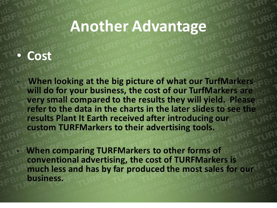 Another Advantage Cost - When looking at the big picture of what our TurfMarkers will do for your business, the cost of our TurfMarkers are very small compared to the results they will yield.