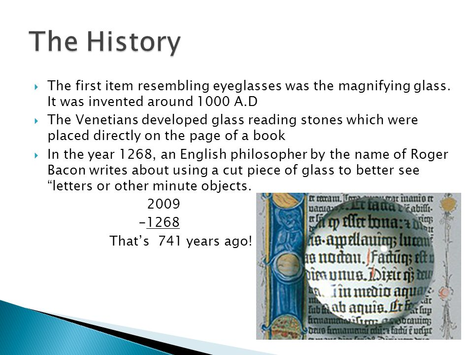  The first item resembling eyeglasses was the magnifying glass.
