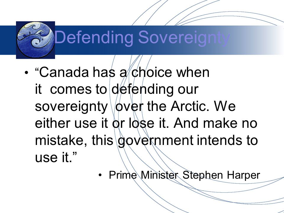 Defending Sovereignty Canada has a choice when it comes to defending our sovereignty over the Arctic.