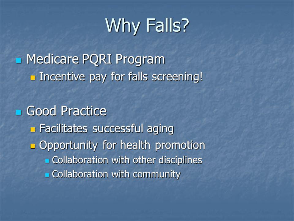 Why Falls. Medicare PQRI Program Medicare PQRI Program Incentive pay for falls screening.