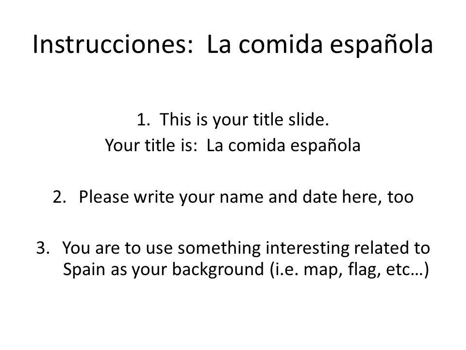Instrucciones: La comida española 1. This is your title slide.