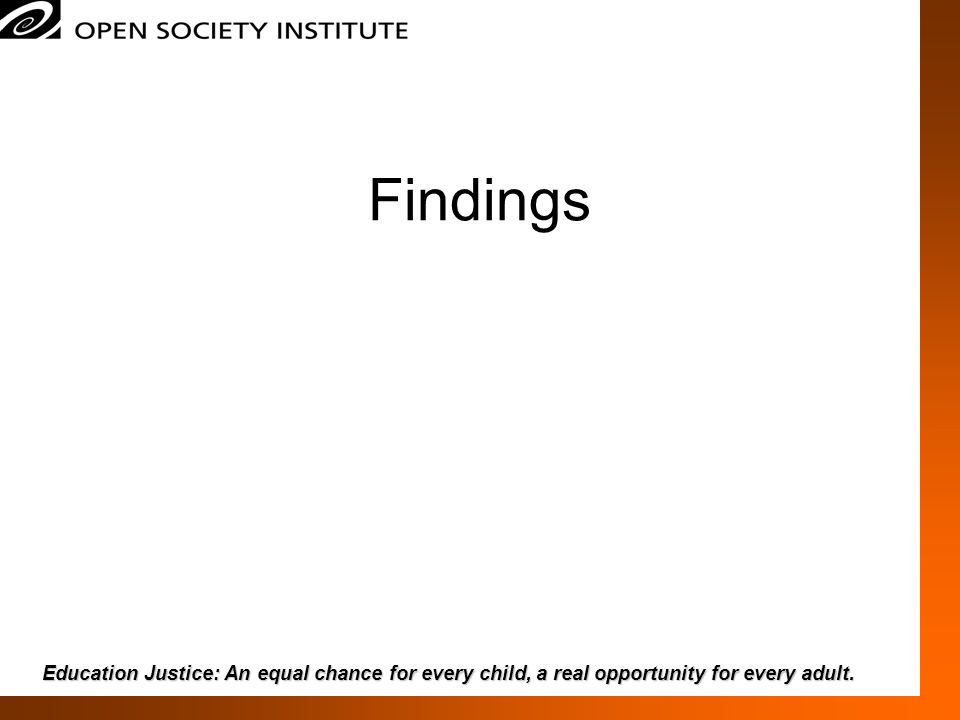 Findings Education Justice: An equal chance for every child, a real opportunity for every adult.