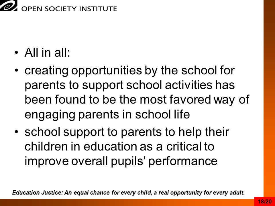 All in all: creating opportunities by the school for parents to support school activities has been found to be the most favored way of engaging parents in school life school support to parents to help their children in education as a critical to improve overall pupils performance Education Justice: An equal chance for every child, a real opportunity for every adult.