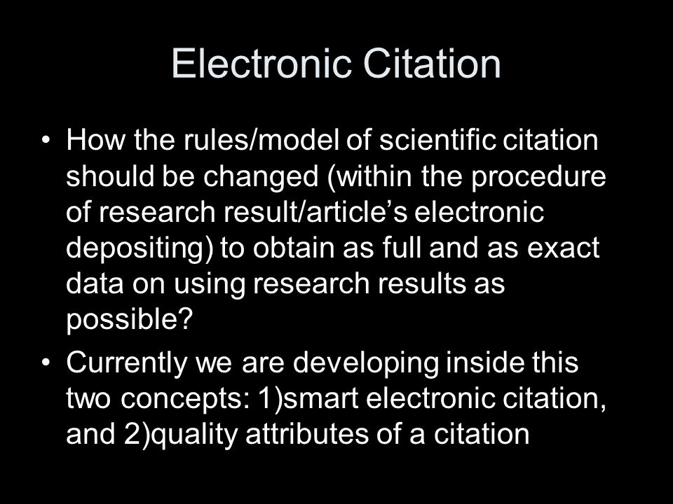 Smart Electronic Citation Response on emerging of a live document or liquid publication * phenomena It is a system of monitoring citation links and reporting researchers about its violation: –if an author is changing his/her article that cited in other articles, the system informs the author about possible violation of existed citation links in the process of his/her changes; –the system also informs authors of the articles with citations if cited article was changed, so that they could make decisions about correcting corresponding citation links; –the system informs readers of electronic articles that certain citations in them might be violated.