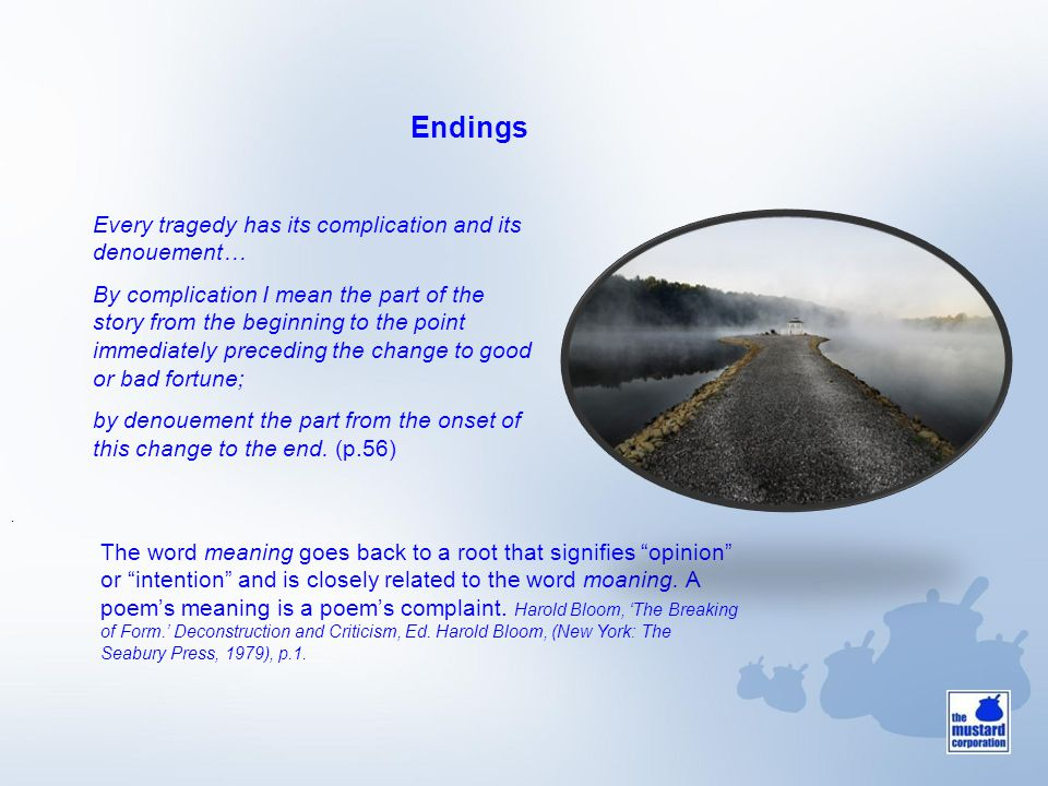 Endings. Every tragedy has its complication and its denouement… By complication I mean the part of the story from the beginning to the point immediate