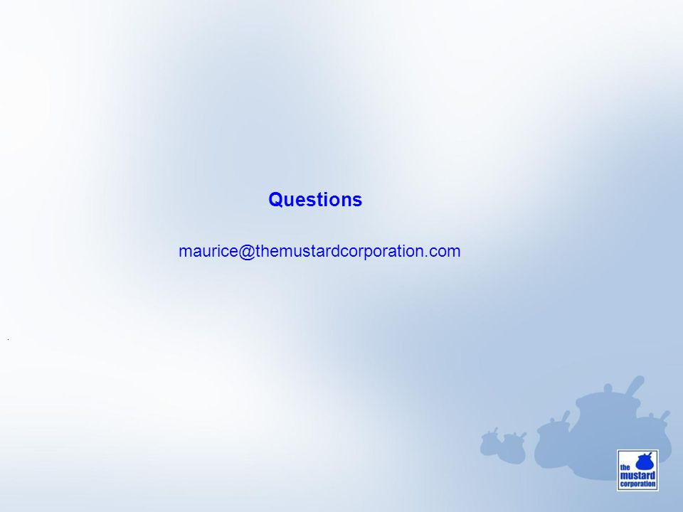 Questions. maurice@themustardcorporation.com