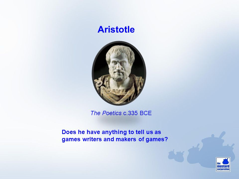 The Poetics c.335 BCE Aristotle Does he have anything to tell us as games writers and makers of games?