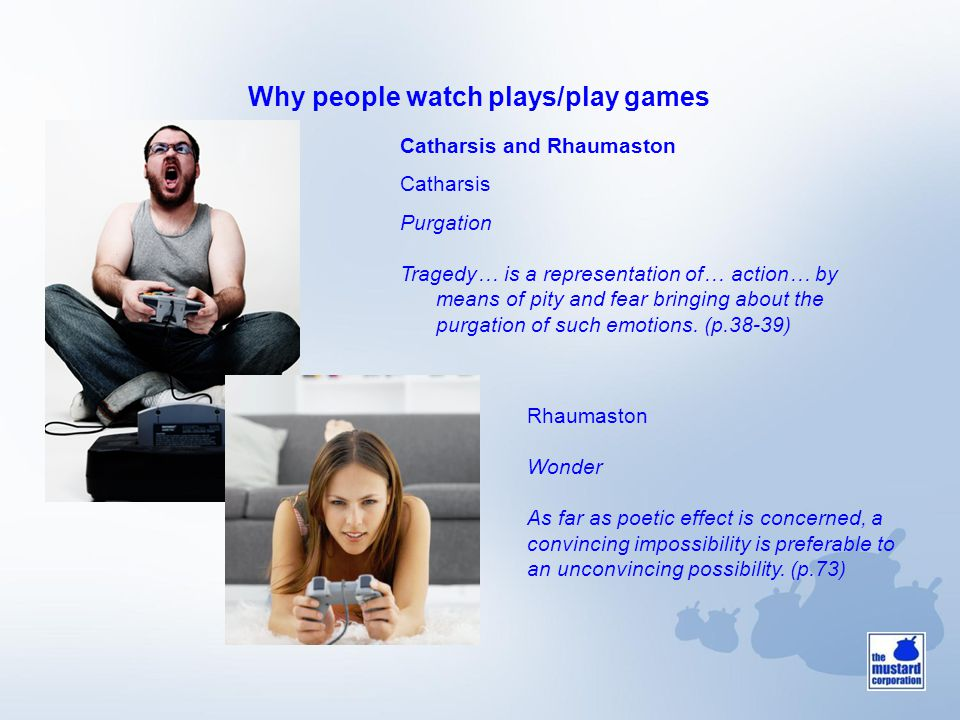 Why people watch plays/play games Catharsis and Rhaumaston Catharsis Purgation Tragedy… is a representation of… action… by means of pity and fear brin