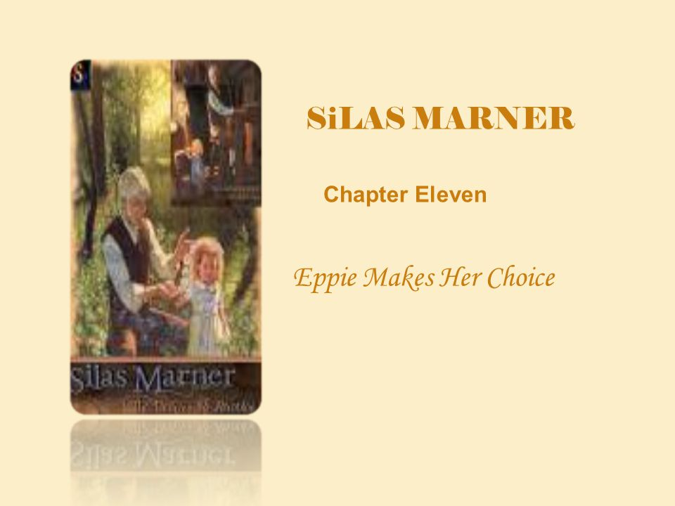 SiLAS MARNER Chapter Eleven Eppie Makes Her Choice
