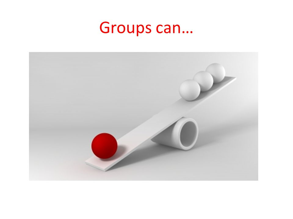 Groups can…