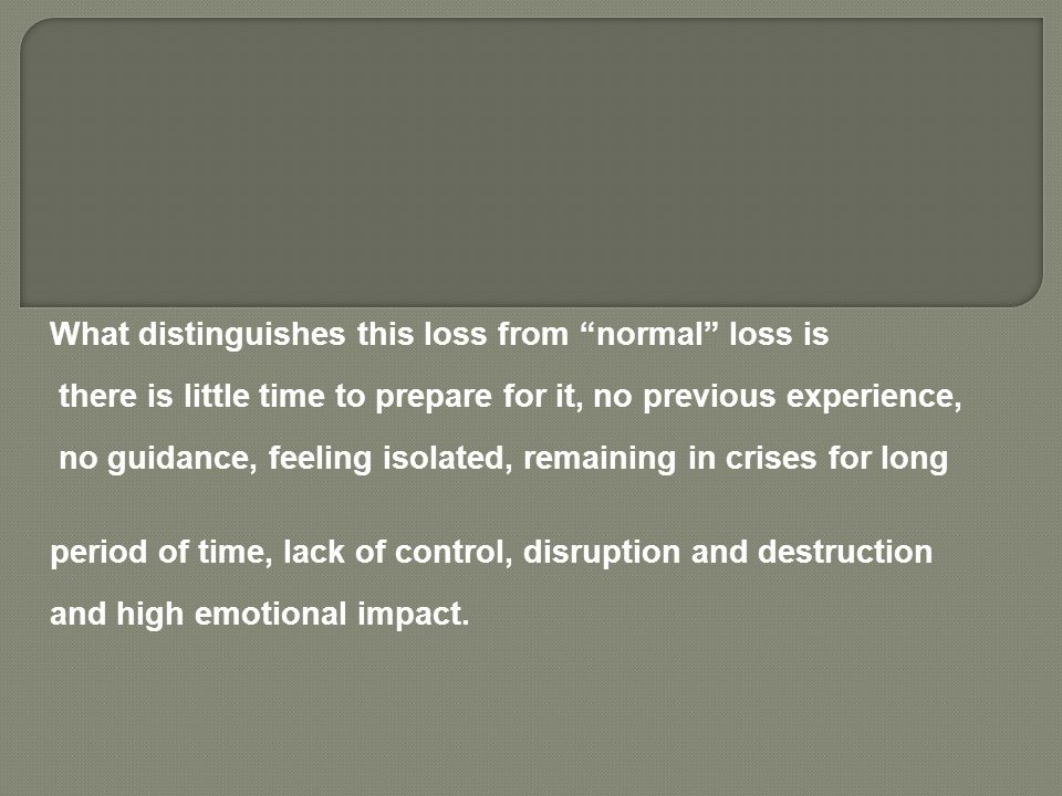 "What distinguishes this loss from ""normal"" loss is there is little time to prepare for it, no previous experience, no guidance, feeling isolated, rema"