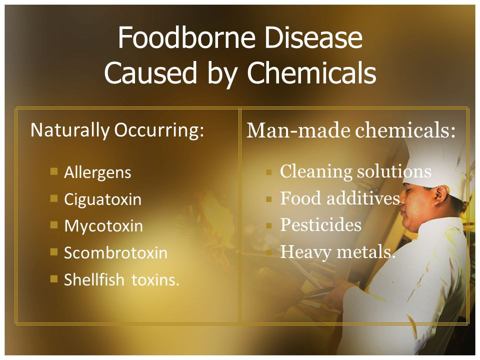 Foodborne Disease Caused by Chemicals Naturally Occurring:  Allergens  Ciguatoxin  Mycotoxin  Scombrotoxin  Shellfish toxins.