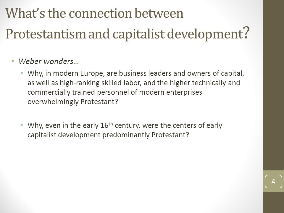 What's the connection between Protestantism and capitalist development ? Weber wonders… Why, in modern Europe, are business leaders and owners of capi