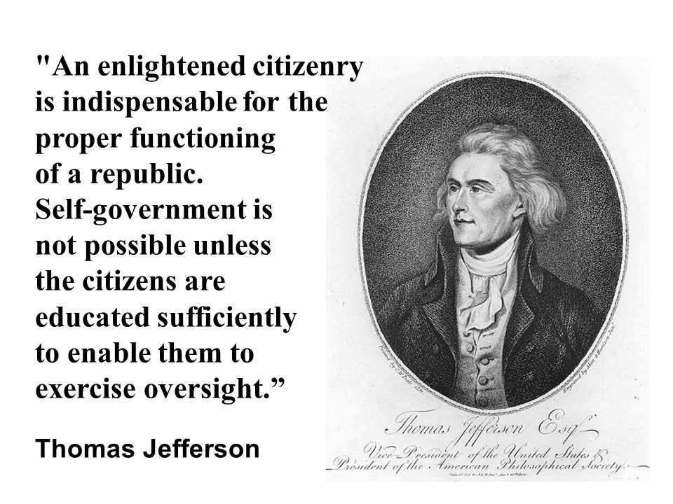 An enlightened citizenry is indispensable for the proper functioning of a republic.