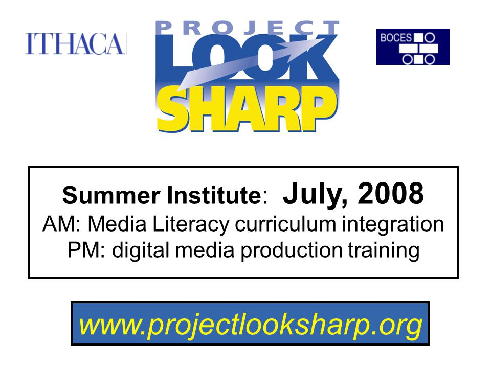 Summer Institute: July, 2008 AM: Media Literacy curriculum integration PM: digital media production training