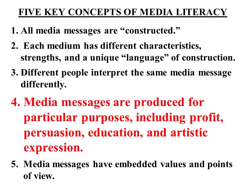 FIVE KEY CONCEPTS OF MEDIA LITERACY 1. All media messages are constructed. 2.