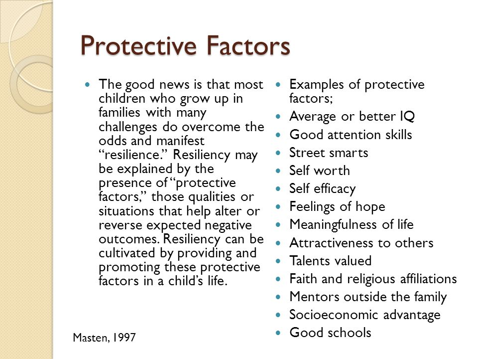 "Protective Factors The good news is that most children who grow up in families with many challenges do overcome the odds and manifest ""resilience."" Re"