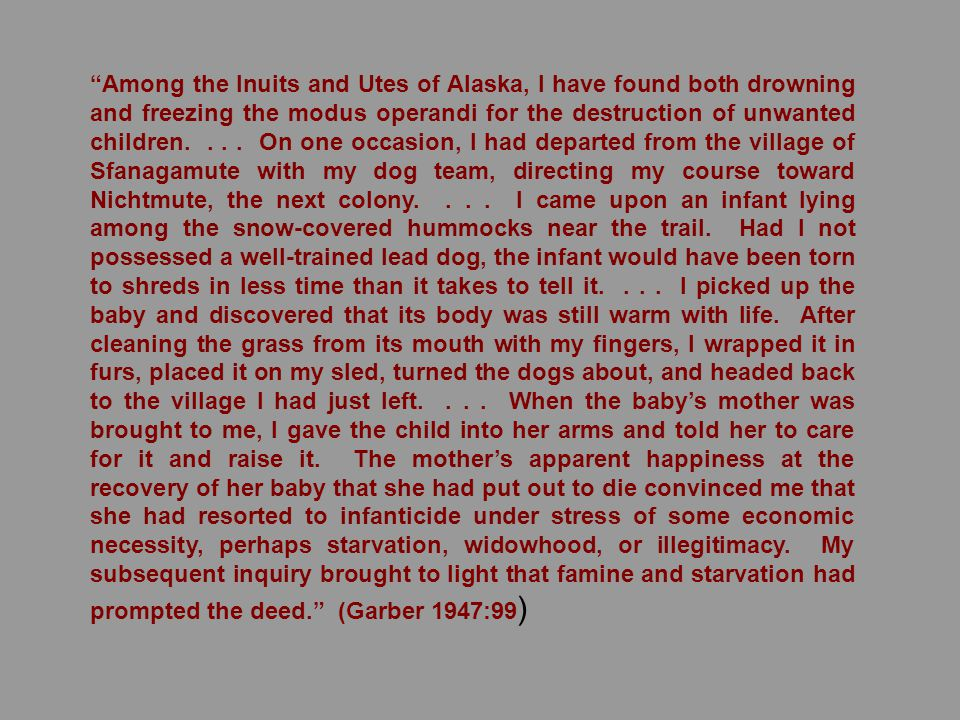 Among the Inuits and Utes of Alaska, I have found both drowning and freezing the modus operandi for the destruction of unwanted children....