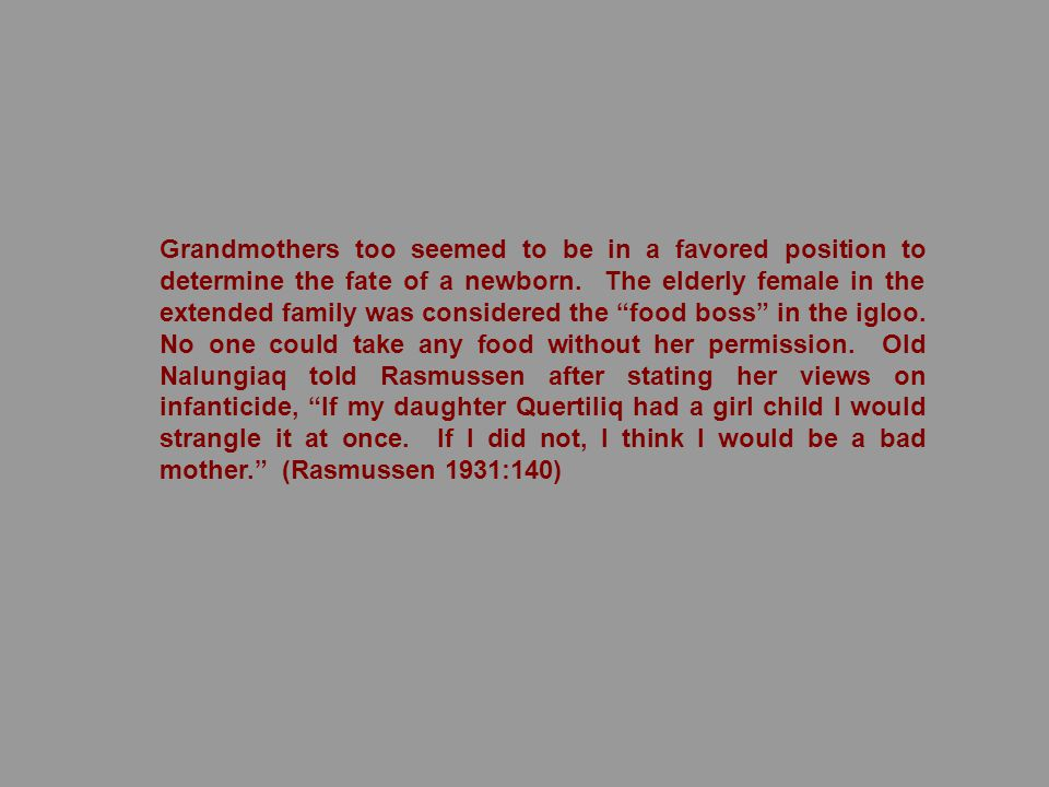 Grandmothers too seemed to be in a favored position to determine the fate of a newborn.