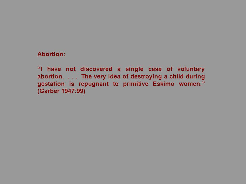 Abortion: I have not discovered a single case of voluntary abortion....