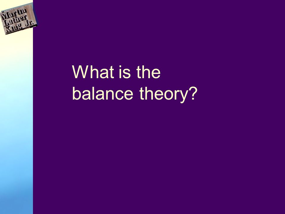 What is the balance theory?