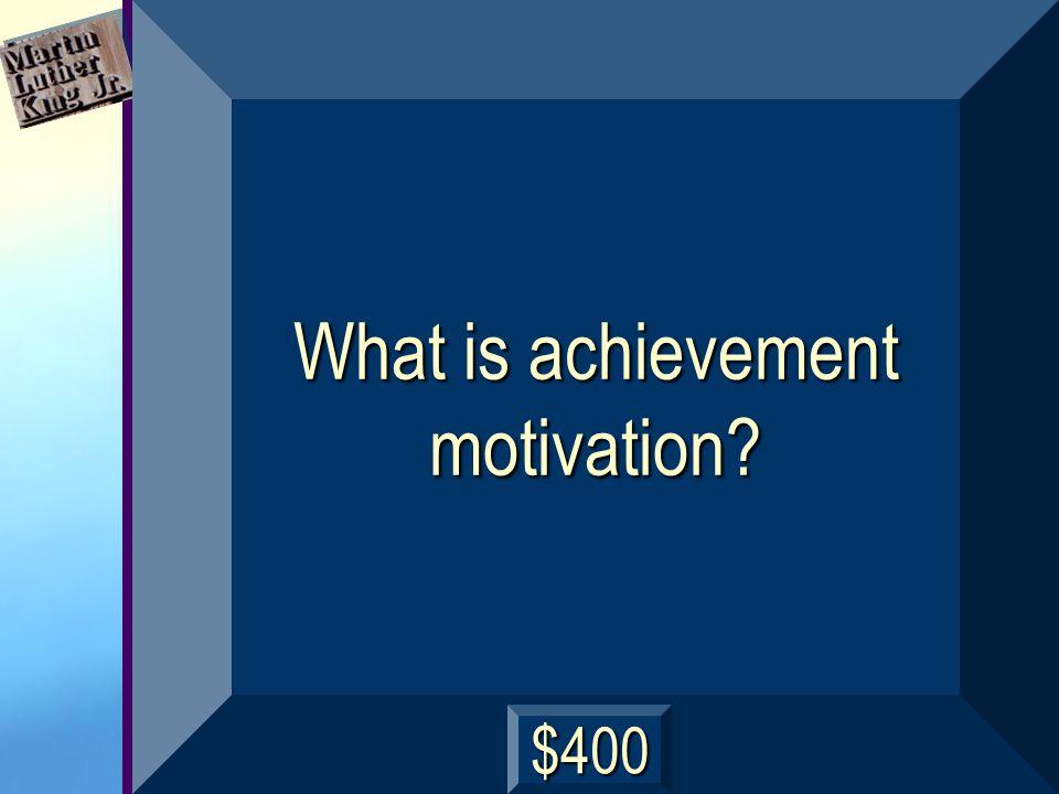 What is achievement motivation? $400