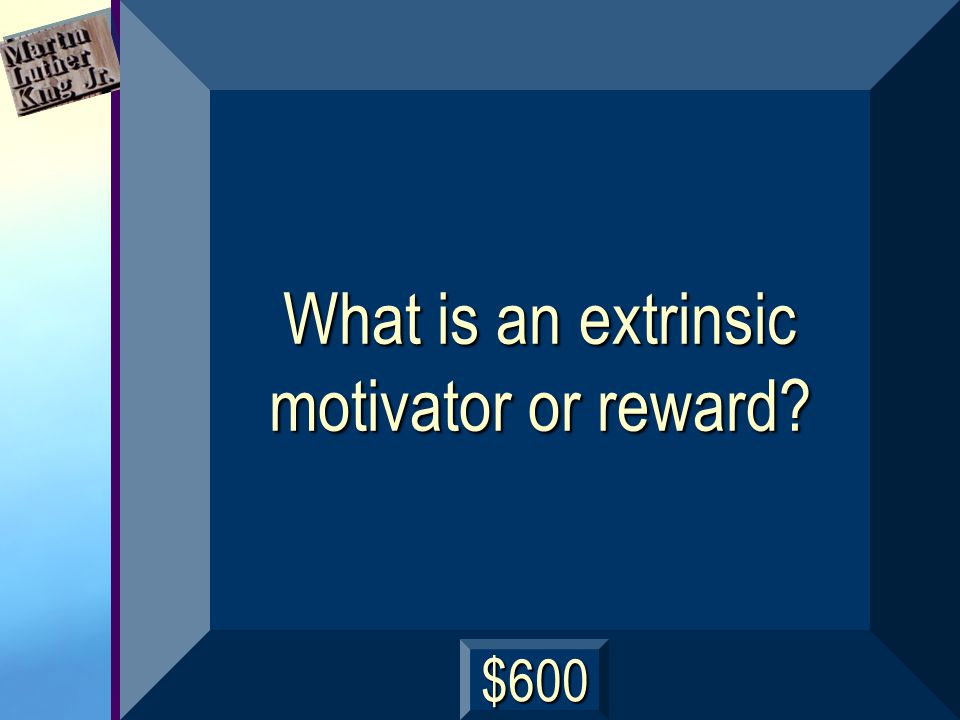 What is an extrinsic motivator or reward? $600