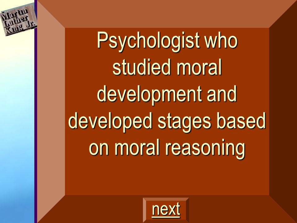 Psychologist who studied moral development and developed stages based on moral reasoning next