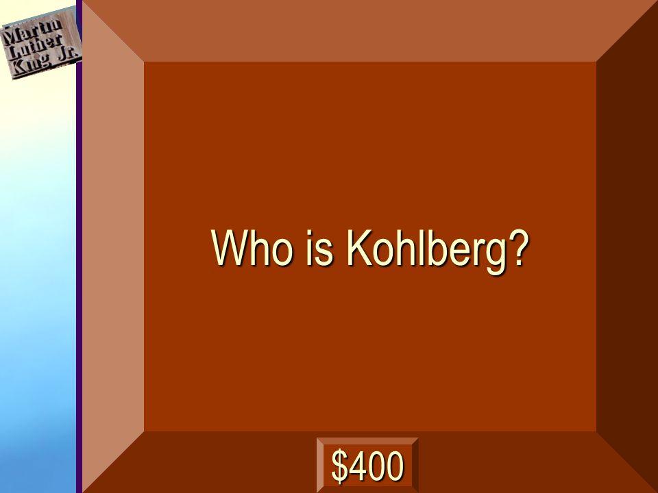 Who is Kohlberg? $400