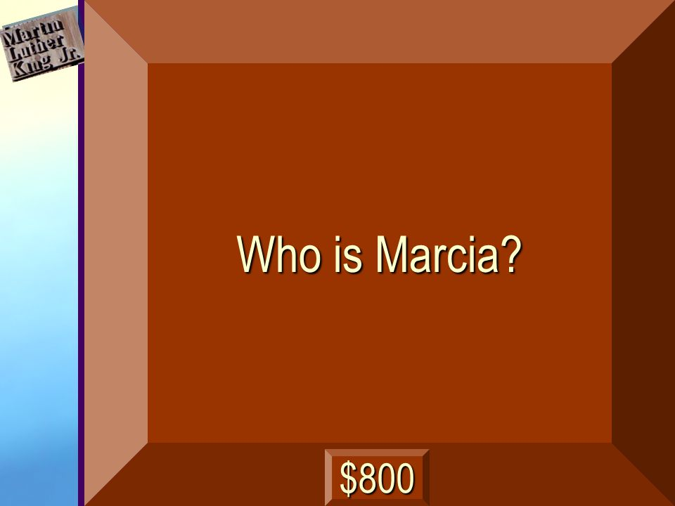 Who is Marcia? $800