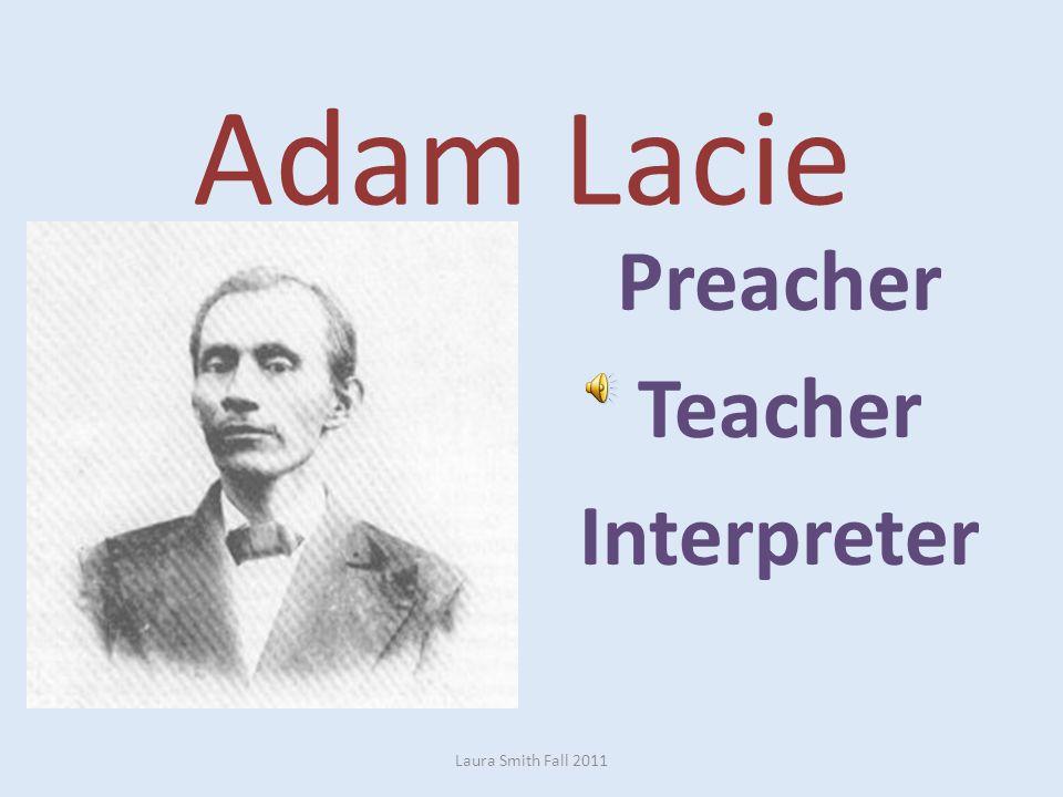 Adam Lacie Preacher Teacher Interpreter Laura Smith Fall 2011