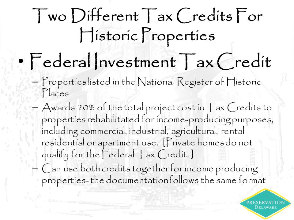 Two Different Tax Credits For Historic Properties Federal Investment Tax Credit – Properties listed in the National Register of Historic Places – Awar
